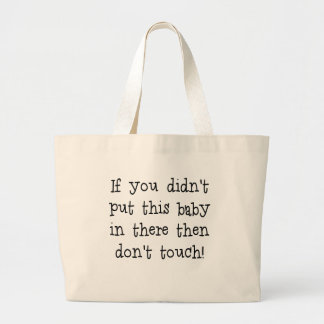 if you didnt put this baby in there.png large tote bag