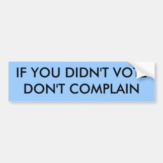 IF YOU DIDN'T VOTE DON'T COMPLAIN BUMPER STICKER
