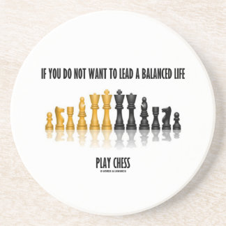 If You Do Not Want Lead Balanced Life Play Chess Coaster
