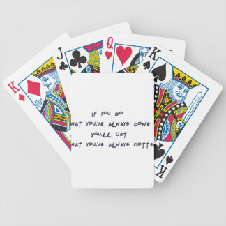 If you do what you've always done bicycle playing cards