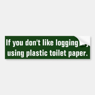 If you don t like logging try using plastic toile bumper stickers