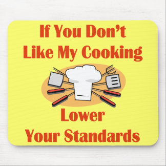 If You Don t Like My Cooking Lower Your Standards Mouse Pad