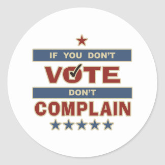 If you don t vote Don t Complain Round Sticker