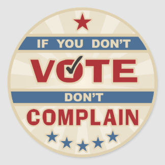 If you don t vote don t Complain Stickers