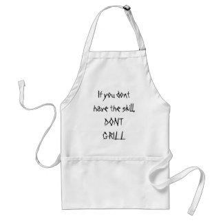 If you don thave the skill,DONT GRILL Standard Apron