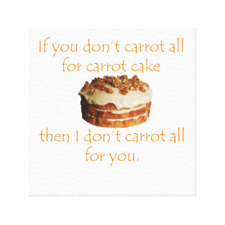 If you don't carrot at all for carrot cake canvas