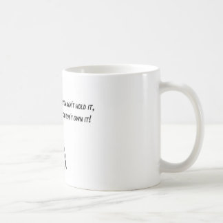 If You Don't Hold it, You Don't Own it. Basic White Mug