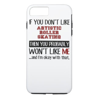 If You Don't Like Artistic Roller Skating Cool iPhone 7 Plus Case