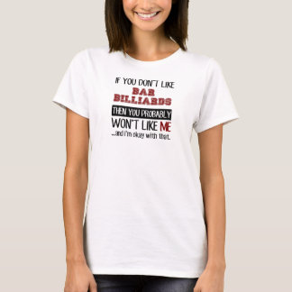 If You Don't Like Bar Billiards Cool T-Shirt