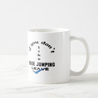 If you don't like base jumping Leave Basic White Mug