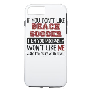 If You Don't Like Beach Soccer Cool iPhone 7 Plus Case