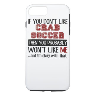 If You Don't Like Crab Soccer Cool iPhone 7 Plus Case