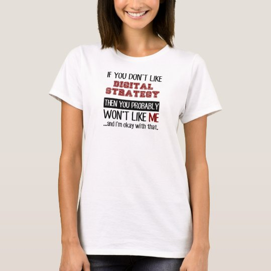If You Don't Like Digital Strategy Cool T-Shirt