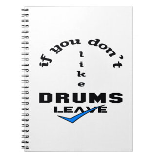 If you don't like drums Leave Notebook