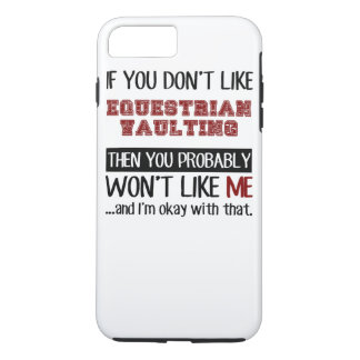 If You Don't Like Equestrian Vaulting Cool iPhone 7 Plus Case