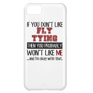 If You Don't Like Fly Tying Cool iPhone 5C Case