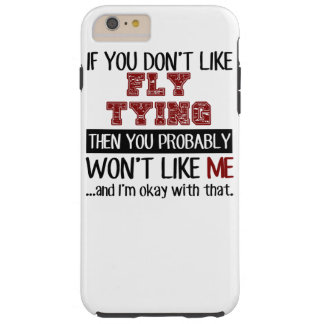 If You Don't Like Fly Tying Cool Tough iPhone 6 Plus Case
