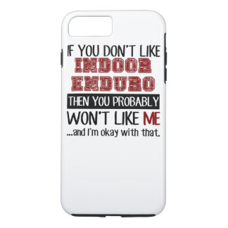 If You Don't Like Indoor Enduro Cool iPhone 7 Plus Case