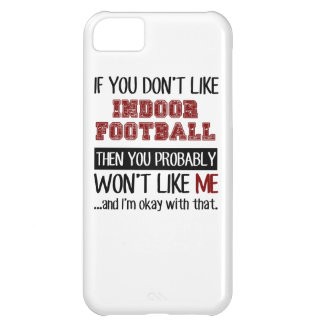 If You Don't Like Indoor Football Cool iPhone 5C Case