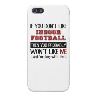 If You Don't Like Indoor Football Cool Cover For iPhone 5/5S