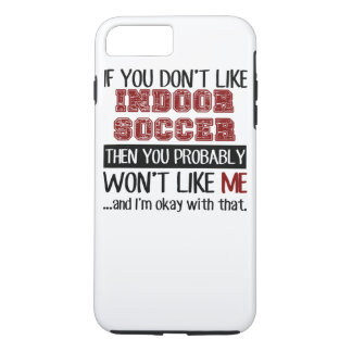 If You Don't Like Indoor Soccer Cool iPhone 7 Plus Case