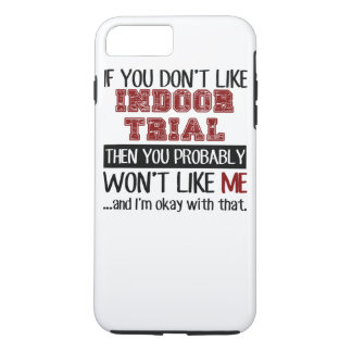 If You Don't Like Indoor Trial Cool iPhone 7 Plus Case