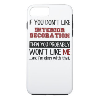 If You Don't Like Interior Decoration Cool iPhone 7 Plus Case