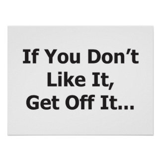 If you don't like it, get off it poster