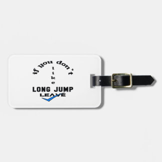 If you don't like Long Jump Leave Bag Tag