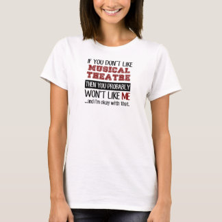 If You Don't Like Musical Theatre Cool T-Shirt