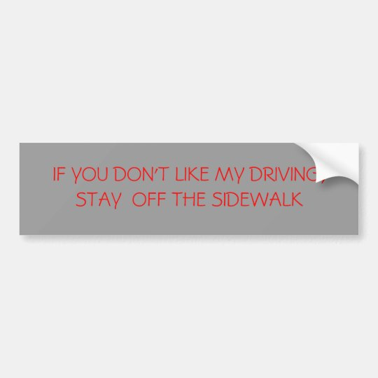 IF YOU DON'T LIKE MY DRIVING, STAY OFF