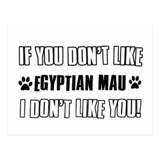 If you don't like my EGYPTIAN MAU I don't like you Postcard