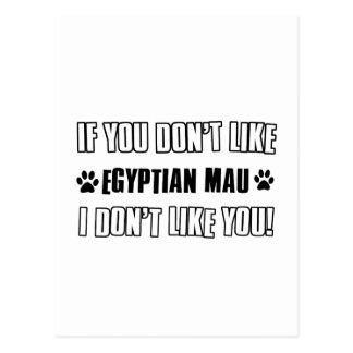 If you don't like my EGYPTIAN MAU I don't like you Post Cards