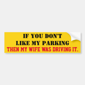 If You Don't Like My Parking Wife Was Driving Bumper Sticker