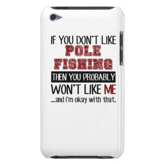 If You Don't Like Pole Fishing Cool Barely There iPod Covers