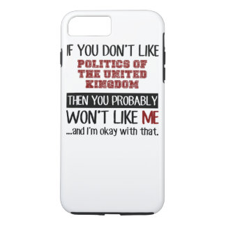 If You Don't Like Politics Of The United Kingdom iPhone 7 Plus Case