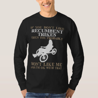 If You Don't Like Recumbent Trikes ... T-Shirt