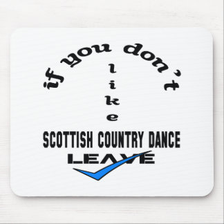 If you don't like Scottish Country dance Leave Mouse Pad