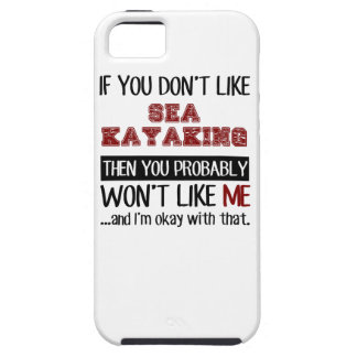 If You Don't Like Sea Kayaking Cool iPhone 5 Cover