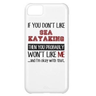 If You Don't Like Sea Kayaking Cool iPhone 5C Case