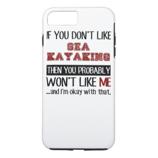 If You Don't Like Sea Kayaking Cool iPhone 7 Plus Case