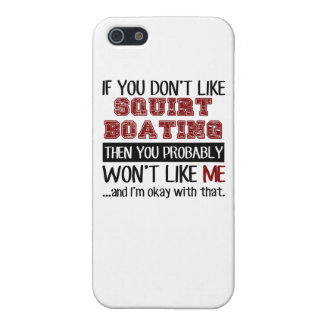 If You Don't Like Squirt Boating Cool iPhone 5/5S Case