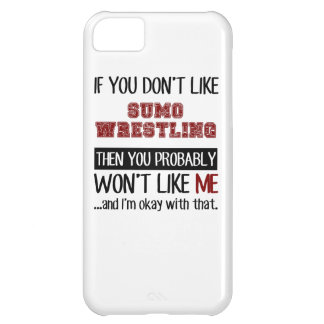 If You Don't Like Sumo Wrestling Cool iPhone 5C Case