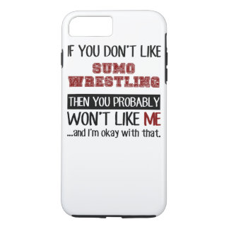 If You Don't Like Sumo Wrestling Cool iPhone 7 Plus Case
