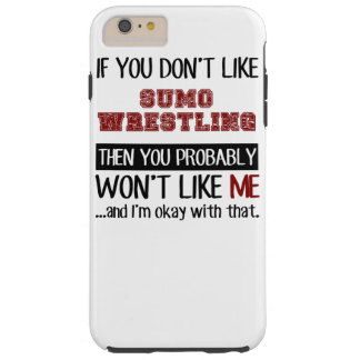 If You Don't Like Sumo Wrestling Cool Tough iPhone 6 Plus Case