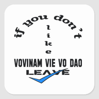 If you don't like Vovinam vie vo dao Leave Square Sticker