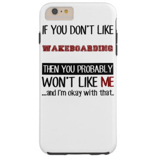 If You Don't Like Wakeboarding Cool Tough iPhone 6 Plus Case