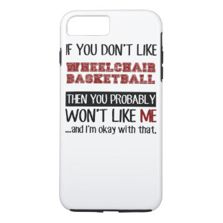 If You Don't Like Wheelchair Basketball Cool iPhone 7 Plus Case