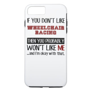 If You Don't Like Wheelchair Racing Cool iPhone 7 Plus Case