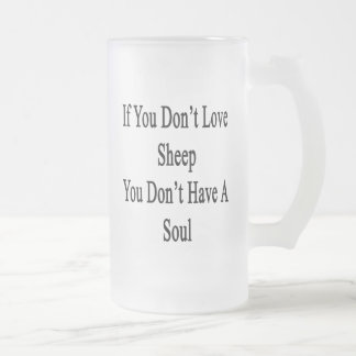 If You Don't Love Sheep You Don't Have A Soul Glass Beer Mugs